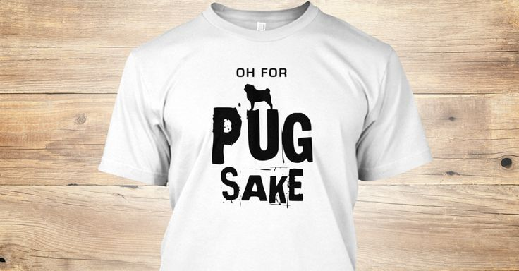 """Limited edition and for a limited time """"Oh for Pug Sake"""" Tees and Hoodies now available. Show your love for your pug today"""