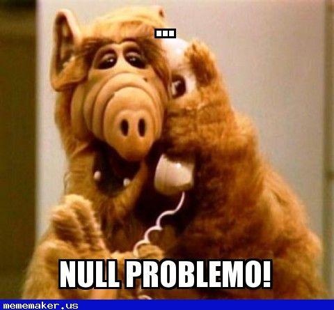 Nice Meme in http://mememaker.us: Null Problemo!
