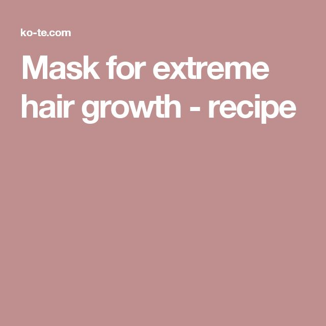 Mask for extreme hair growth - recipe
