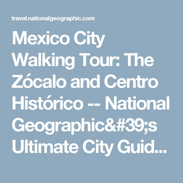 Mexico City Walking Tour: The Zócalo and Centro Histórico -- National Geographic's Ultimate City Guides