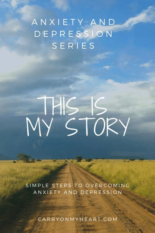Anxiety and Depression Series - (Part 2) My Story – Carry on My Heart