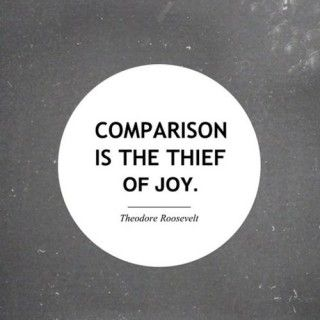 There is no end in Comparison. It takes away our joy and life