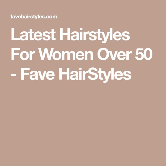 Latest Hairstyles For Women Over 50 - Fave HairStyles