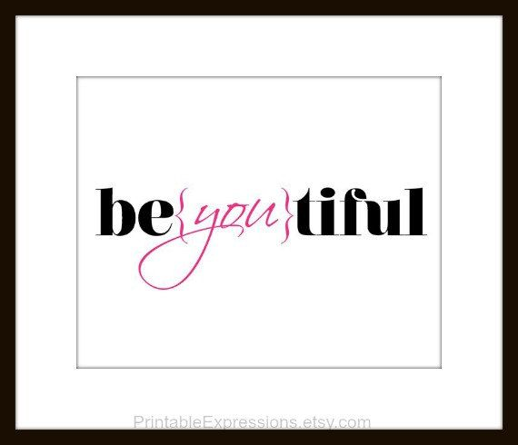 beYOUtiful, beautiful or be{you}tiful, Any way you look at it, just BE YOU