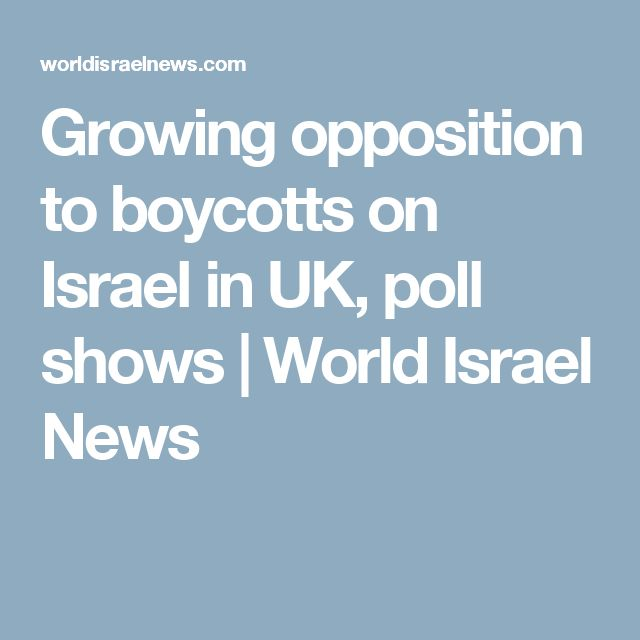 Growing opposition to boycotts on Israel in UK, poll shows | World Israel News