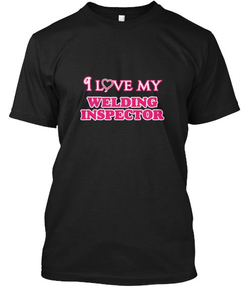 I Love My Welding Inspector Black T-Shirt Front - This is the perfect gift for someone who loves Welding Inspector. Thank you for visiting my page (Related terms: love,I love my Welding Inspector,Welding Inspector,welding inspectors,welding reels,welding electrod #Welding Inspector, #Welding Inspectorshirts...)
