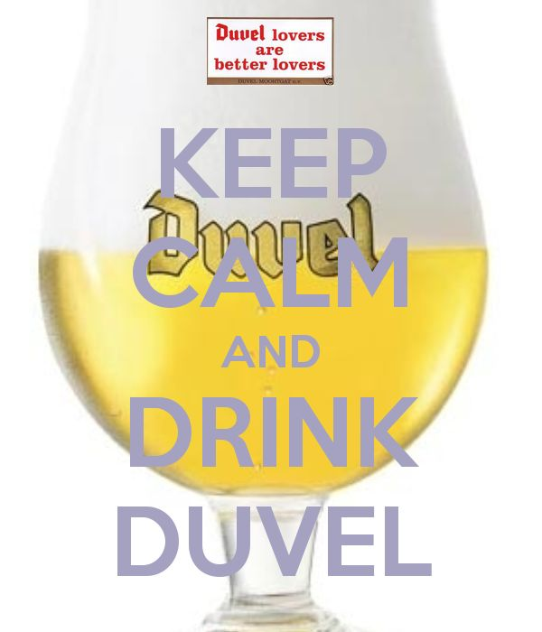 KEEP CALM AND DRINK DUVEL   BEER   Pinterest   Keep calm ...
