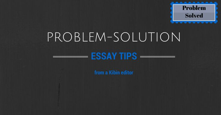 Kibin editor Buz H. dissects what makes a problem-solution essay good, what makes one bad, and shares his insightful problem-solution essay tips.