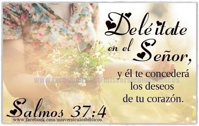 Deleitate en el Señor; y El te concederá los deseos de tu corazon...Salmos 37:4 /Frases ♥ Cristianas ♥