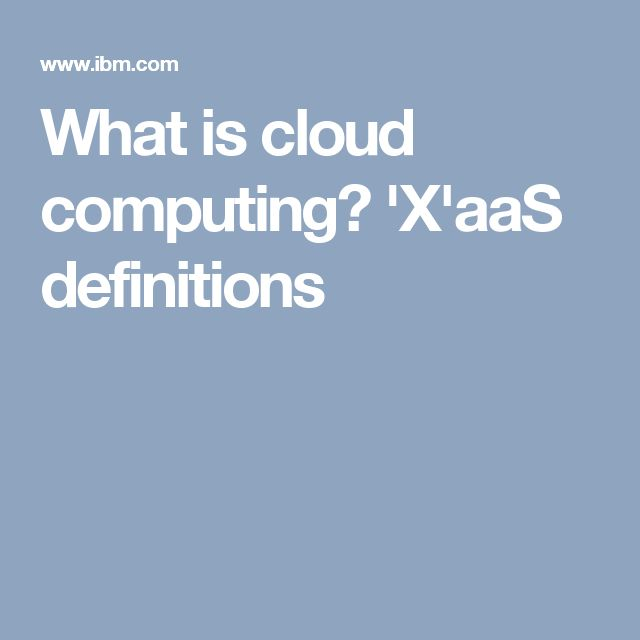What is cloud computing?   'X'aaS definitions