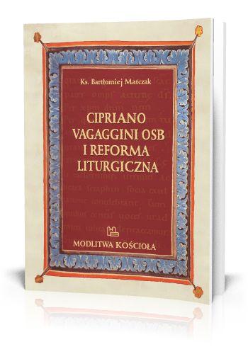 ks. Bartłomiej Matczak Cipriano Vagaggini OSB i Reforma Liturgiczna Studium na podstawie zbiorów archiwum w Camaldoli  http://tyniec.com.pl/product_info.php?cPath=7&products_id=899