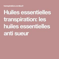 Huiles essentielles transpiration: les huiles essentielles anti sueur