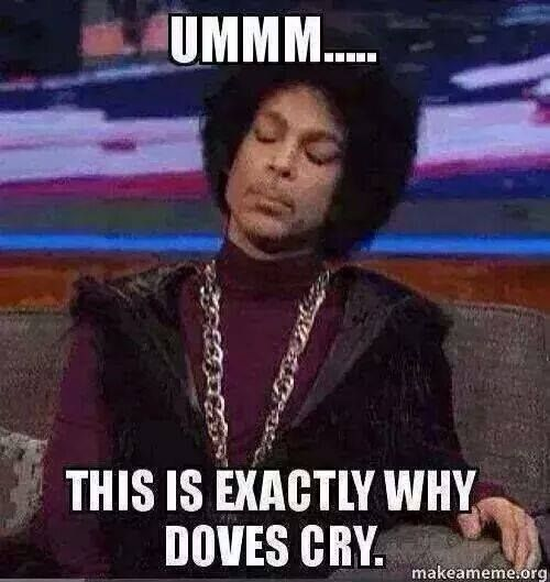 Ummmm... This is exactly why doves cry.  Prince
