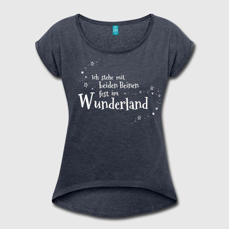 Ich stehe mit beiden Beinen fest im Wunderland - Frauen T-Shirt mit gerollten Ärmeln