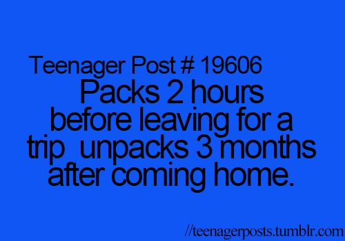 I've been packing all day long, I have to be in Syracuse by 1:00 tomorrow, and I'm still not done yet. Last week, I waited until 8:00 in the morning to pack for Sandusky, and I had to pick my friend up at 9:30. XD Procrastination at its finest.