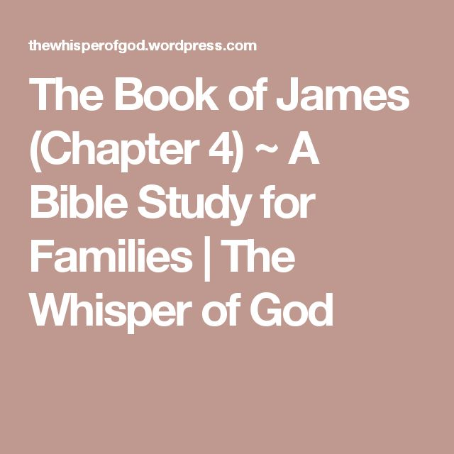 The Book of James (Chapter 4) ~ A Bible Study for Families | The Whisper of God