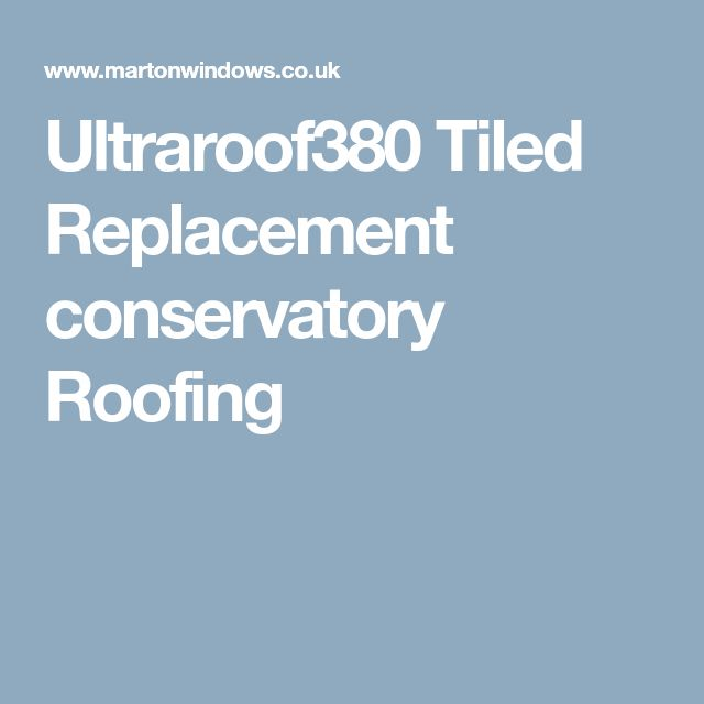 Ultraroof380 Tiled Replacement conservatory Roofing