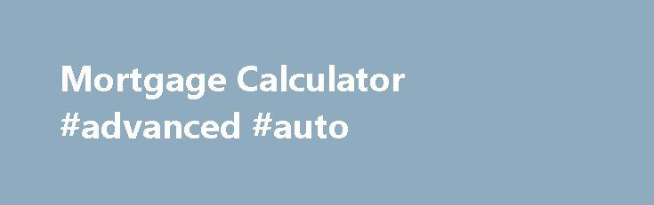 Mortgage Calculator #advanced #auto http://south-africa.remmont.com/mortgage-calculator-advanced-auto/  #bankrate auto loan calculator # $1,134.76 / Month This is a typical mortgage calculator for fixed-rate mortgage loans. This calculator has graphing capabilities and can also display either monthly or annual amortization schedules based on the loan starting date. You can also add property taxes, PMI costs, HOA fee, insurance, and other related costs to estimate your total monthly…