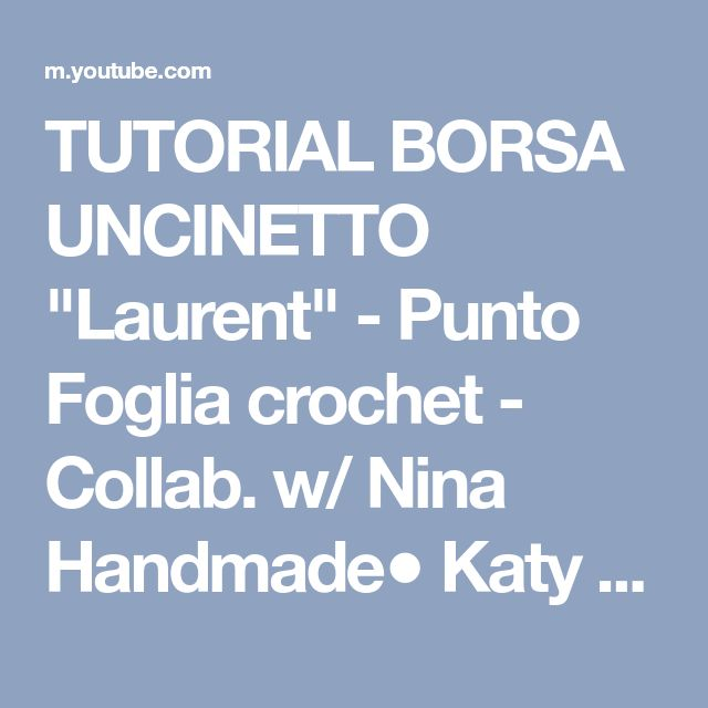 "TUTORIAL BORSA UNCINETTO ""Laurent"" - Punto Foglia crochet - Collab. w/ Nina Handmade● Katy Handmade - YouTube"