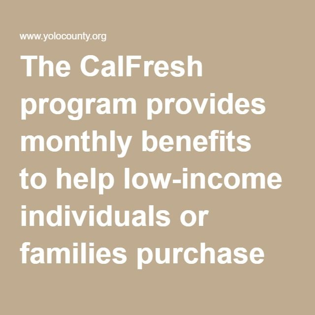 The CalFresh program provides monthly benefits tohelp low-income individuals or families purchase healthy and nutritious food.  Apply online for Medi-Cal and CalFresh (food stamps) atwww.mybenefitscalwin.org