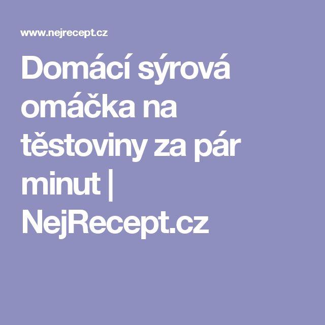 Domácí sýrová omáčka na těstoviny za pár minut | NejRecept.cz