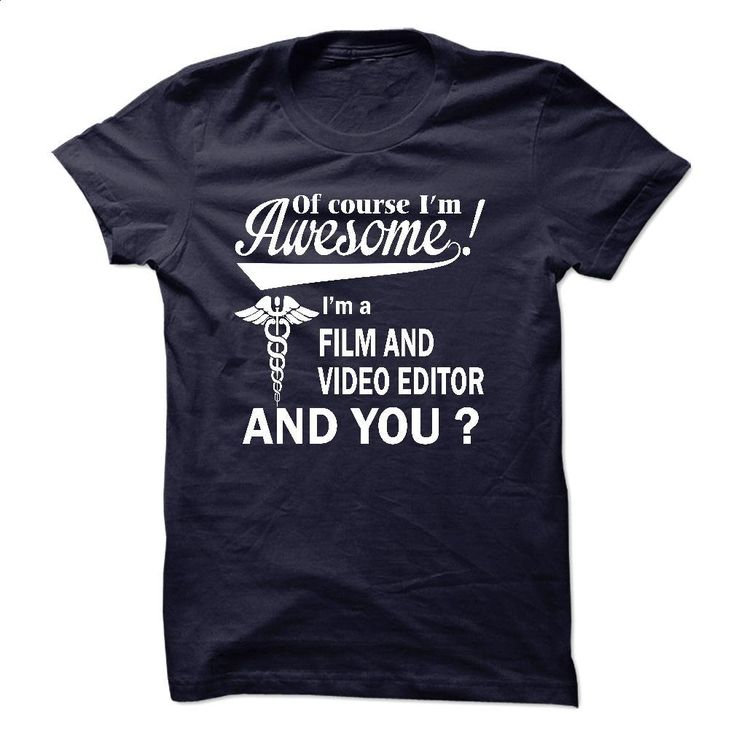 Of course i am awesome, I am a FILM AND VIDEO EDITOR T Shirts, Hoodies, Sweatshirts - #sweatshirt #casual shirts. ORDER HERE => https://www.sunfrog.com/LifeStyle/Of-course-i-am-awesome-I-am-a-FILM-AND-VIDEO-EDITOR.html?60505