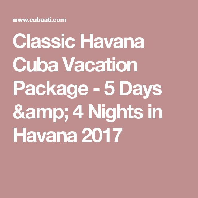 Classic Havana Cuba Vacation Package - 5 Days & 4 Nights in Havana 2017