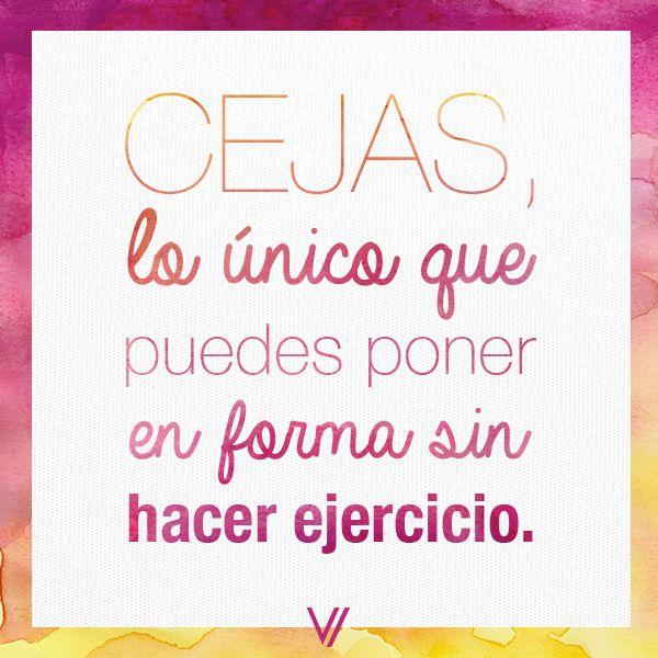 Ahora ya lo saben chicas, es momento de ponerlas en forma! #Cejas #Eyebrows #Quote #Frases