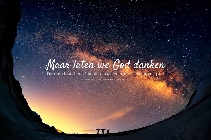 Maar laten we God danken. die ons door Jezus Christus, onze Heer, de overwinning geeft. 1 Korintiërs 15:57