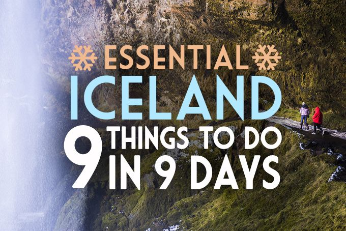 Essential Iceland: 9 Things to Do in 9 Days