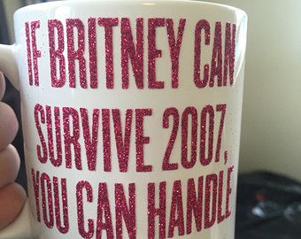 Coffee Mug If Britney Spears Survived 2007 You by ShopFourArrows