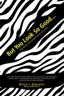 """But You Look So Good - Stories from Carcinoid Cancer Survivors and the basics of Neuroendocrine cancers.  This book shares the intimate stories of those living with a poorly understood neuroendocrine cancer and the time it takes to find a correct diagnosis; sometimes years! The book demonstrates how those afflicted with this cancer cope with the myriad symptoms of this """"great masquerader"""" cancer."""
