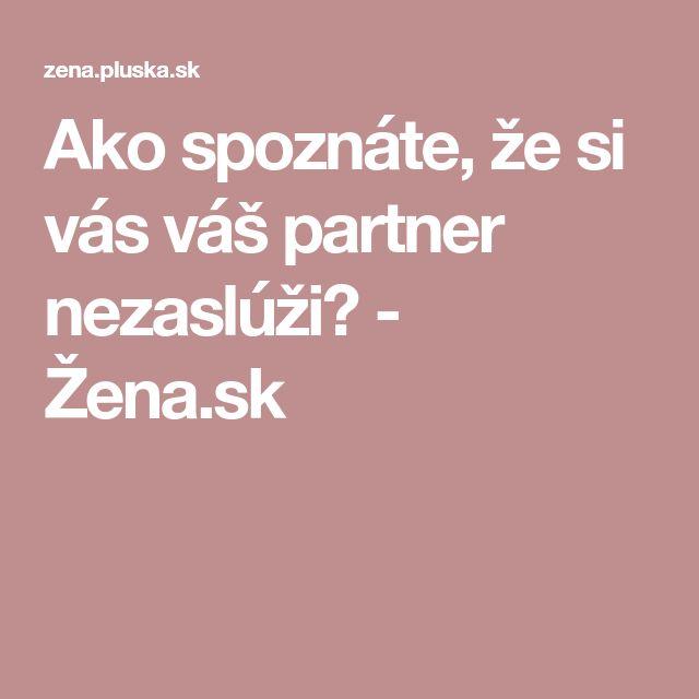 Ako spoznáte, že si vás váš partner nezaslúži? - Žena.sk