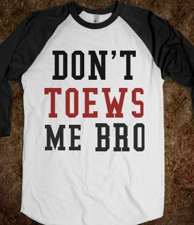Dont Toews Me, Bro!#Repin By:Pinterest++ for iPad#