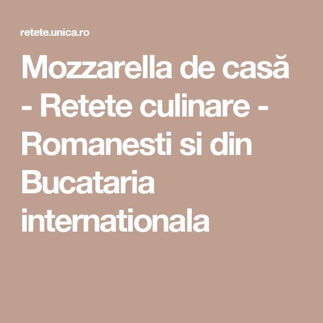 Mozzarella de casă - Retete culinare - Romanesti si din Bucataria internationala