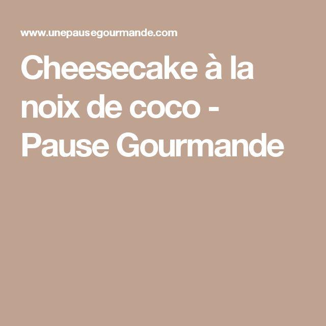 Cheesecake à la noix de coco - Pause Gourmande