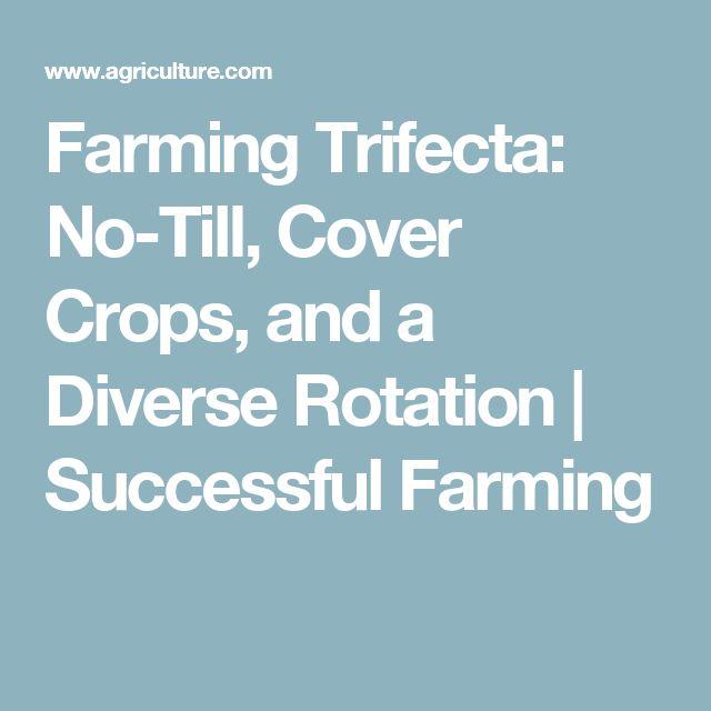 Farming Trifecta: No-Till, Cover Crops, and a Diverse Rotation | Successful Farming