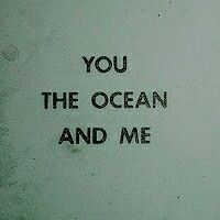 you - the ocean - and me