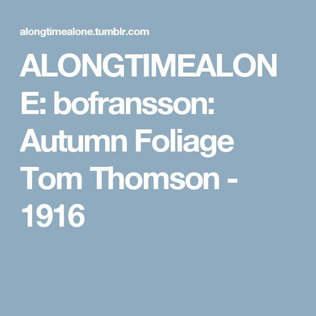 ALONGTIMEALONE: bofransson: Autumn Foliage Tom Thomson - 1916