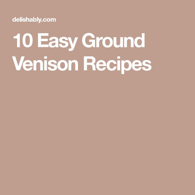 10 Easy Ground Venison Recipes