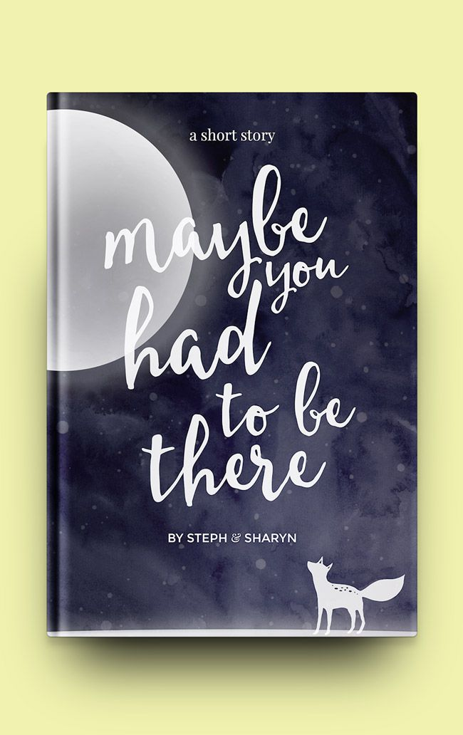 maybe you had to be there - a free STEPH & SHARYN short story. A moon, a fox and a starry night sky may or may not be included. Read to find out :)