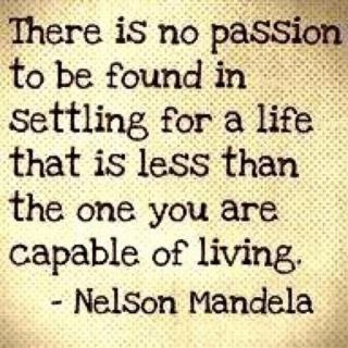 And the reason I am always striving for more. #passionThis Man, Words Of Wisdom, Remember This, Inspiration, True Words, Living Life, Truths, Nelson Mandela, Nelson Mandela Quotes
