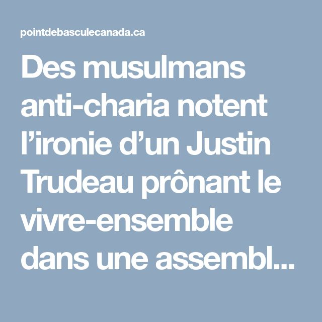 Des musulmans anti-charia notent l'ironie d'un Justin Trudeau prônant le vivre-ensemble dans une assemblée islamiste où les femmes ont été mises à l'écart - Point de Bascule Canada