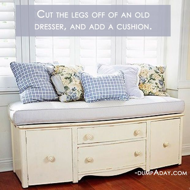 Cut the legs off an old dresser and use it as a bench!