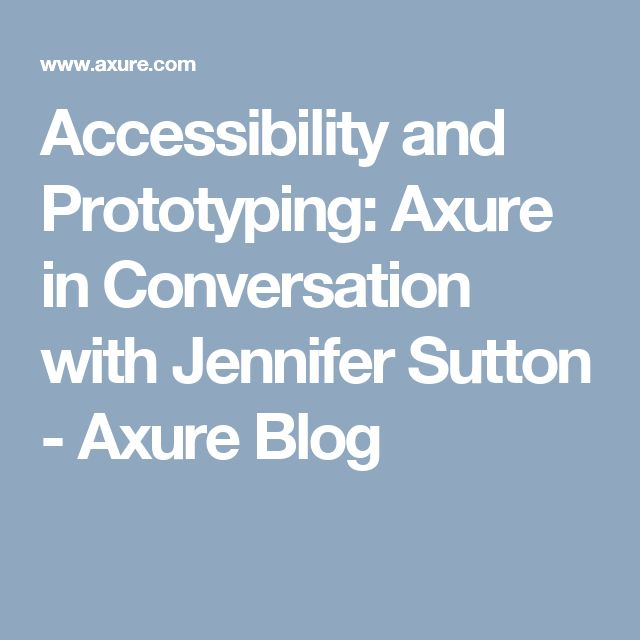 Accessibility and Prototyping: Axure in Conversation with Jennifer Sutton - Axure Blog