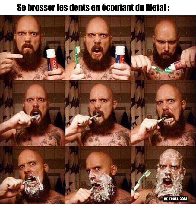 Se brosser les dents en écoutant du metal... - Be-troll - vidéos humour…