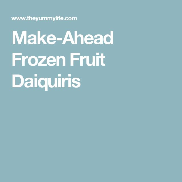 Make-Ahead Frozen Fruit Daiquiris