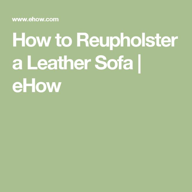 How to Reupholster a Leather Sofa | eHow