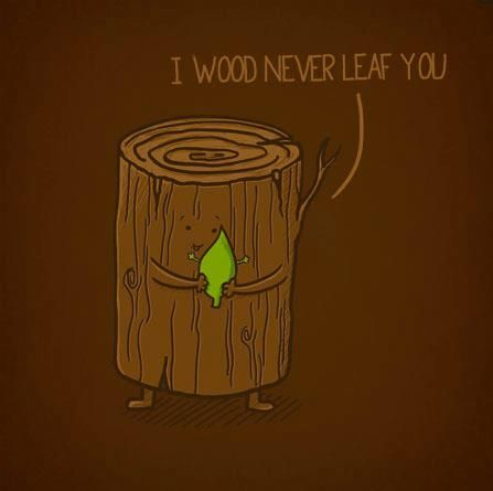 """Wood never leaf you"" tree humor"