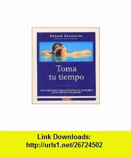 Toma Tu Tiempo (9788479014094) Eknath Easwaran , ISBN-10: 8479014091  , ISBN-13: 978-8479014094 ,  , tutorials , pdf , ebook , torrent , downloads , rapidshare , filesonic , hotfile , megaupload , fileserve